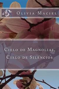 Cielo de Magnolias, Cielo de Silencios