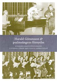 Harald Göransson & psalmsångens förnyelse : kyrkomusikens förändring i Sverige