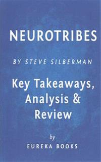 Neurotribes: The Legacy of Autism and the Future of Neurodiversity by Steve Silberman - Key Takeaways, Analysis & Review