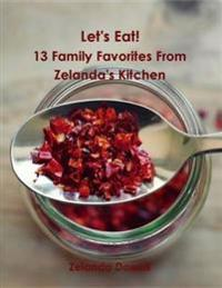 Let's Eat! - 13 Family Favorites from Zelanda's Kitchen