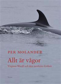 Allt är vågor : Virginia Woolf och den moderna fysiken