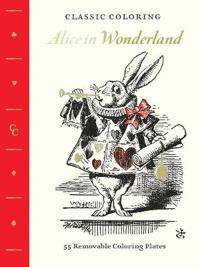 Classic Coloring: Alice in Wonderland (Adult Coloring Book): 55 Removable Coloring Plates