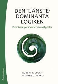 Den tjänstedominanta logiken : premisser, perspektiv och möjligheter