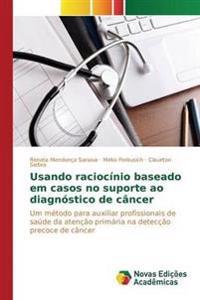 Usando Raciocinio Baseado Em Casos No Suporte Ao Diagnostico de Cancer