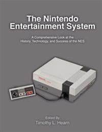 The Nintendo Entertainment System: A Comprehensive Look at the History, Technology, and Success of the Nes