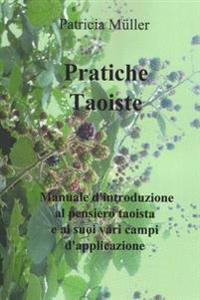 Pratiche Taoiste: Manuale D'Introduzione Al Pensiero Taoista E AI Suoi Vari Campi D'Applicazione