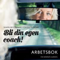Skapa bestående förändringar : bli din egen coach! Arbetsbok