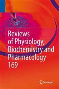Reviews of Physiology, Biochemistry and Pharmacology Vol. 169
