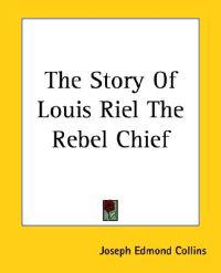 The Story of Louis Riel the Rebel Chief