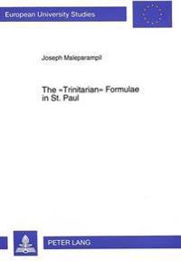 "The ""trinitarian"" Formulae In St. Paul"