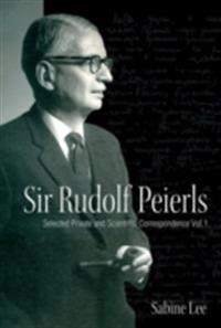 Sir Rudolf Peierls: Selected Private And Scientific Correspondence (Volume 1)