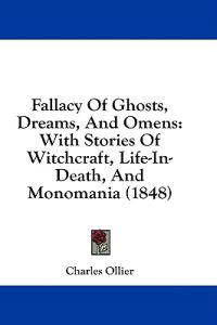 Fallacy Of Ghosts, Dreams, And Omens: With Stories Of Witchcraft, Life-In-Death, And Monomania (1848)