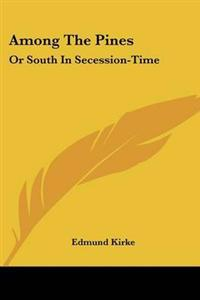 Among the Pines, or South in Secession-time