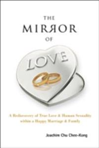 Mirror Of Love, The: A Rediscovery Of True Love & Human Sexuality Within A Happy Marriage & Family