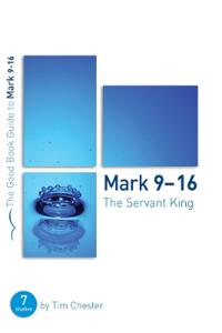 The Servant King: Mark 9-16