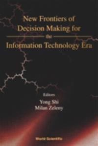 NEW FRONTIERS OF DECISION MAKING FOR THE INFORMATION TECHNOLOGY ERA