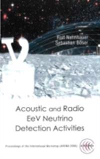 ACOUSTIC AND RADIO EEV NEUTRINO DETECTION ACTIVITIES - PROCEEDINGS OF THE INTERNATIONAL WORKSHOP (ARENA 2005)