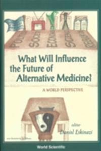 WHAT WILL INFLUENCE THE FUTURE OF ALTERNATIVE MEDICINE? A WORLD PERSPECTIVE