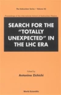 SEARCH FOR THE &quote;TOTALLY UNEXPECTED&quote; IN THE LHC ERA - PROCEEDINGS OF THE INTERNATIONAL SCHOOL OF SUBNUCLEAR PHYSICS