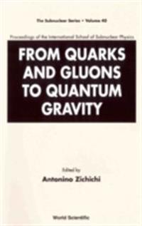 FROM QUARKS AND GLUONS TO QUANTUM GRAVITY - PROCEEDINGS OF THE INTERNATIONAL SCHOOL OF SUBNUCLEAR PHYSICS