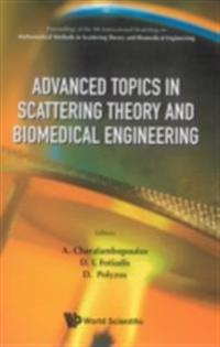 ADVANCED TOPICS IN SCATTERING THEORY AND BIOMEDICAL ENGINEERING - PROCEEDINGS OF THE 9TH INTERNATIONAL WORKSHOP ON MATHEMATICAL METHODS IN SCATTERING THEORY AND BIOMEDICAL ENGINEERING