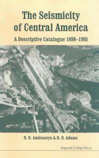 Seismicity Of Central America, The: A Descriptive Catalogue 1898-1995
