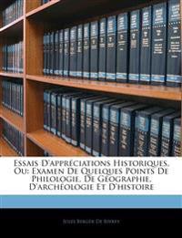 Essais D'Appreciations Historiques, Ou: Examen de Quelques Points de Philologie, de Geographie, D'Archeologie Et D'Histoire