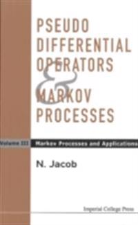 Pseudo Differential Operators And Markov Processes, Volume Iii: Markov Processes And Applications