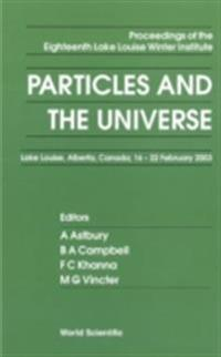 PARTICLES AND THE UNIVERSE - PROCEEDINGS OF THE EIGHTEENTH LAKE LOUISE WINTER INSTITUTE