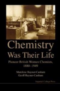 Chemistry Was Their Life: Pioneering British Women Chemists, 1880-1949