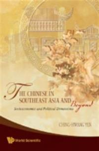 Chinese In Southeast Asia And Beyond, The: Socioeconomic And Political Dimensions
