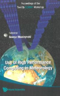 USE OF HIGH PERFORMANCE COMPUTING IN METEOROLOGY - PROCEEDINGS OF THE TWELFTH ECMWF WORKSHOP