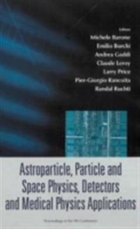 ASTROPARTICLE, PARTICLE AND SPACE PHYSICS, DETECTORS AND MEDICAL PHYSICS APPLICATIONS - PROCEEDINGS OF THE 9TH CONFERENCE