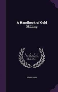 A Handbook of Gold Milling