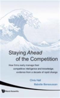 Staying Ahead Of The Competition: How Firms Really Manage Their Competitive Intelligence And Knowledge; Evidence From A Decade Of Rapid Change
