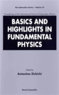 BASICS AND HIGHLIGHTS IN FUNDAMENTAL PHYSICS, PROCS OF THE INTL SCH OF SUBNUCLEAR PHYSICS