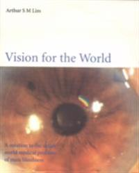 Vision For The World: Eye Surgeons' Solution To Mass Blindness - A Major World Medical Problem