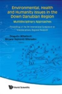 ENVIRONMENTAL, HEALTH AND HUMANITY ISSUES IN THE DOWN DANUBIAN REGION