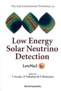 LOW ENERGY SOLAR NEUTRINO DETECTION, PROCEEDINGS OF THE 2ND INTERNATIONAL WORKSHOP