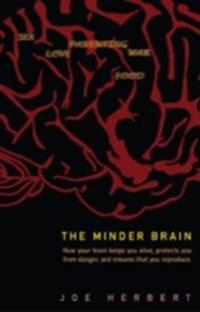 Minder Brain, The: How Your Brain Keeps You Alive, Protects You From Danger, And Ensures That You Reproduce