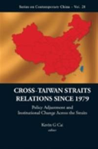 Cross-taiwan Straits Relations Since 1979: Policy Adjustment And Institutional Change Across The Straits