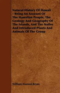 Natural History Of Hawaii - Being An Account Of The Hawaiian People, The Geology And Geography Of The Islands, And The Native And Introduced Plants An