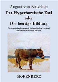 Der Hyperboreische Esel Oder Die Heutige Bildung
