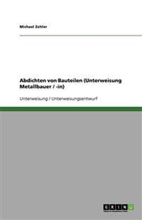 Abdichten von Bauteilen (Unterweisung Metallbauer / -in)