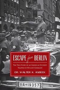 Escape from Berlin: The True Story of an American Student Trapped in Hitler's Germany