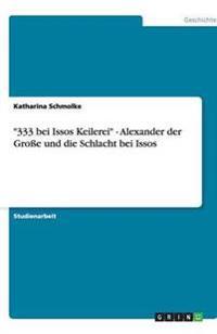 333 Bei Issos Keilerei - Alexander Der Groe Und Die Schlacht Bei Issos