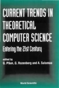 CURRENT TRENDS IN THEORETICAL COMPUTER SCIENCE - ENTERING THE 21ST CENTURY