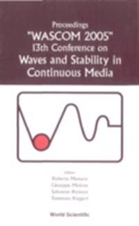 WAVES AND STABILITY IN CONTINUOUS MEDIA - PROCEEDINGS OF THE 13TH CONFERENCE ON WASCOM 2005