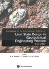 LIMIT STATE DESIGN IN GEOTECHNICAL ENGINEERING PRACTICE, PROCEEDINGS OF THE INTERNATIONAL WORKSHOP LSD2003
