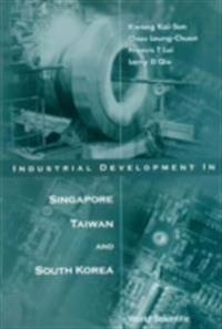 INDUSTRIAL DEVELOPMENT IN SINGAPORE, TAIWAN, & SOUTH KOREA